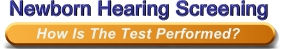 Newborn Hearing Screening - How Is The Test Performed?