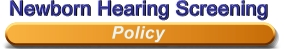 Newborn Hearing Screening - Policy
