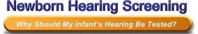 Newborn Hearing Screening - Why Should My Infant's Hearing Be Tested?